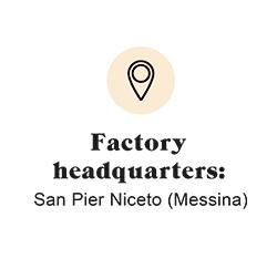 Factory headquarters: San Pier Niceto (Messina)